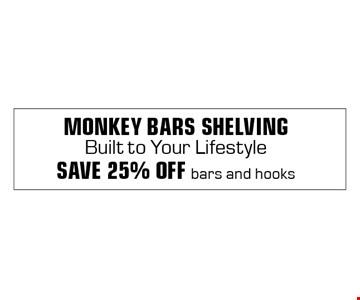 Monkey Bars ShelvingBuilt to Your LifestyleSave 25% OFF bars and hooks.