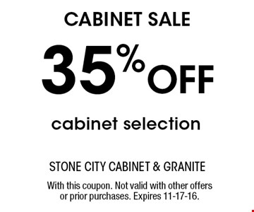 35% Off cabinet selection. With this coupon. Not valid with other offers or prior purchases. Expires 11-17-16.