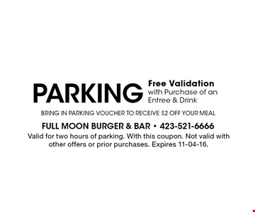 PARKING Free Validation with Purchase of an Entree & Drink. Valid for two hours of parking. With this coupon. Not valid with other offers or prior purchases. Expires 11-04-16.