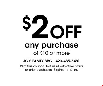 $2 Off any purchase of $10 or more. With this coupon. Not valid with other offers or prior purchases. Expires 11-17-16.