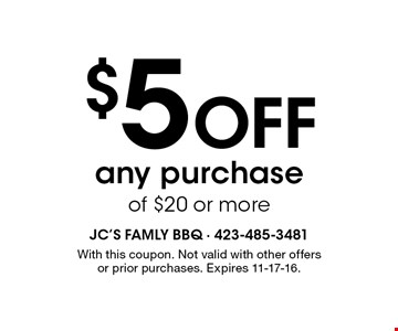 $5 Off any purchase of $20 or more. With this coupon. Not valid with other offers or prior purchases. Expires 11-17-16.