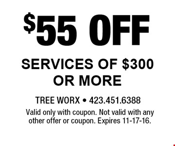 $55 Off Services of $300 or More. Valid only with coupon. Not valid with any other offer or coupon. Expires 11-17-16.