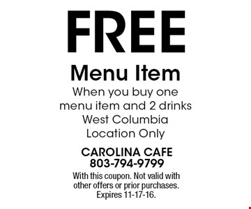 free Menu Item When you buy one menu item and 2 drinks West Columbia Location Only. With this coupon. Not valid with other offers or prior purchases. Expires 11-17-16.