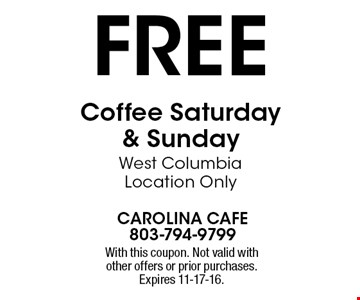 free Coffee Saturday & Sunday West Columbia Location Only. With this coupon. Not valid with other offers or prior purchases. Expires 11-17-16.