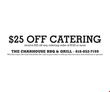$25 Off Catering - receive $25 off any catering order of $150 or more. With this coupon. Not valid with LA Bite. Not valid on prior orders or with any other discounts, deal certificates or specials.