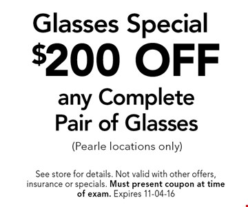 $200 OFF any CompletePair of Glasses (Pearle locations only). See store for details. Not valid with other offers, insurance or specials. Must present coupon at timeof exam. Expires 11-04-16