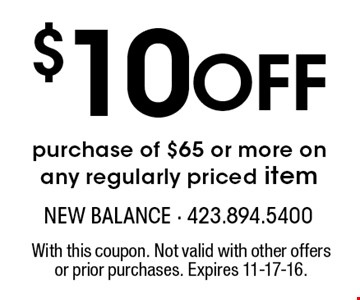 $10 Off purchase of $65 or more on any regularly priced item. With this coupon. Not valid with other offers or prior purchases. Expires 11-17-16.