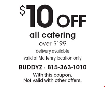 $10 OFF all catering over $199. Delivery available. Valid at McHenry location only. With this coupon. Not valid with other offers.