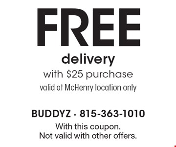 FREE delivery with $25 purchase. Valid at McHenry location only. With this coupon. Not valid with other offers.