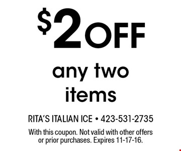 $2 Off any two items. With this coupon. Not valid with other offers or prior purchases. Expires 11-17-16.