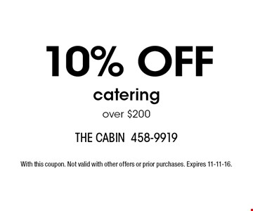 10% off catering over $200. With this coupon. Not valid with other offers or prior purchases. Expires 11-11-16.