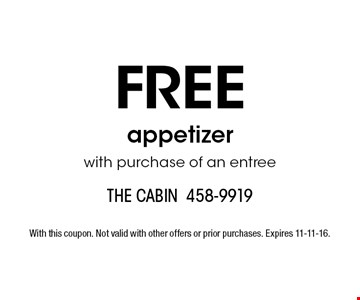 FREE appetizerwith purchase of an entree. With this coupon. Not valid with other offers or prior purchases. Expires 11-11-16.