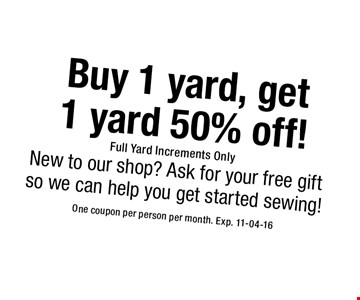 1 yard 50% off! Buy 1 yard, get. One coupon per person per month. Exp. 11-04-16 Full Yard Increments Only
