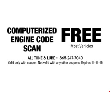 FREE COMPUTERIZEDENGINE CODE SCAN. All Tune & Lube -865-247-7040Valid only with coupon. Not valid with any other coupons. Expires 11-11-16