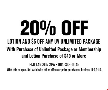 20% off With Purchase of Unlimited Package or Membershipand Lotion Purchase of $40 or Morelotion AND $5 off Any UV Unlimited package . With this coupon. Not valid with other offers or prior purchases. Expires 11-30-16.