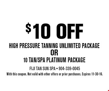 $ 10 off OR10 tan/spa platinum packageHigh Pressure Tanning Unlimited package . With this coupon. Not valid with other offers or prior purchases. Expires 11-30-16.