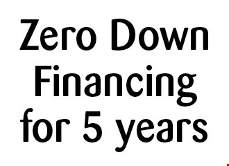 Zero Down Financing for 5 years. With this ad. Not valid with other offers or previous sales. Offer expires 11-29-16.