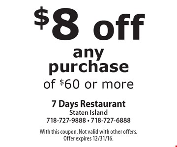 $8 off any purchase of $60 or more. With this coupon. Not valid with other offers. Offer expires 12/31/16.
