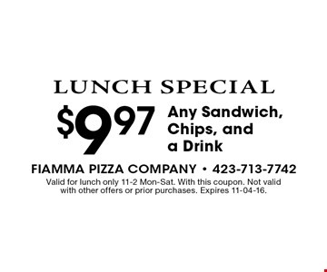 $9.97Any Sandwich, Chips, and a Drink. Valid for lunch only 11-2 Mon-Sat. With this coupon. Not valid with other offers or prior purchases. Expires 11-04-16.