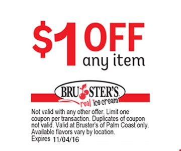 $1 Any Item. Not valid with any other offer. Limit one coupon per transaction. Duplicates of coupon not valid. Valid at Bruster's of Palm Coast only. Available flavors vary by location. Expires 11/04/16.