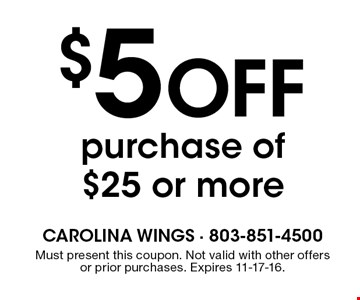 $5 Off purchase of $25 or more. Must present this coupon. Not valid with other offers or prior purchases. Expires 11-17-16.