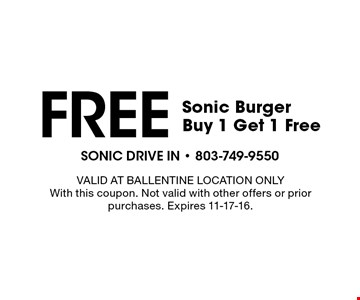 FREE Sonic BurgerBuy 1 Get 1 Free. VALID AT BALLENTINE LOCATION ONLY With this coupon. Not valid with other offers or prior purchases. Expires 11-17-16.