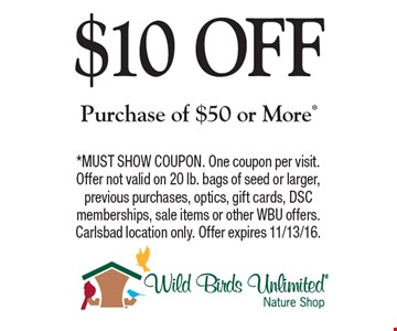 $10 OFF Purchase of $50 or More*. *MUST SHOW COUPON. One coupon per visit. Offer not valid on 20 lb. bags of seed or larger, previous purchases, optics, gift cards, DSC memberships, sale items or other WBU offers. Carlsbad location only. Offer expires 11/13/16.