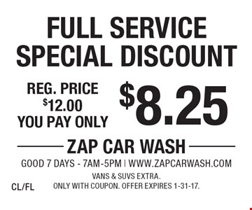 $8.25 Full Service Special Discount Reg. price $12.00. Vans & SUVs extra. Only with coupon. Offer expires 1-31-17.CL/FL
