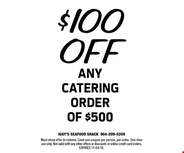 $100 OFF any catering order of $500. Must show offer to redeem. Limit one coupon per person, per order. One-time use only. Not valid with any other offers or discounts or online credit card orders.Expires 11-04-16.
