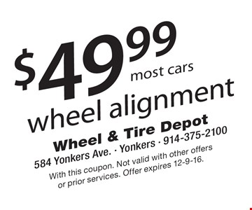 $49.99 wheel alignment most cars. With this coupon. Not valid with other offers or prior services. Offer expires 12-9-16.