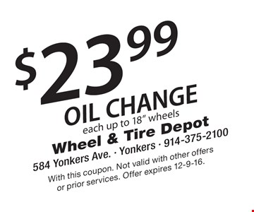 $23.99 OIL CHANGE each up to 18