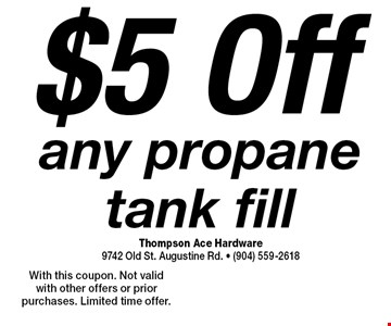 $5 Off any propane tank fill. With this coupon. Not valid with other offers or prior purchases. Limited time offer.