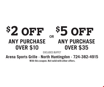$2 OFF ANY PURCHASE OVER $10 or $5OFF ANY PURCHASE OVER $35. Excludes Buffet. With this coupon. Not valid with other offers.