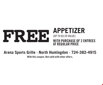 FREE APPETIZER (UP TO $6.99 VALUE) WITH PURCHASE OF 2 ENTREES AT REGULAR PRICE. With this coupon. Not valid with other offers.