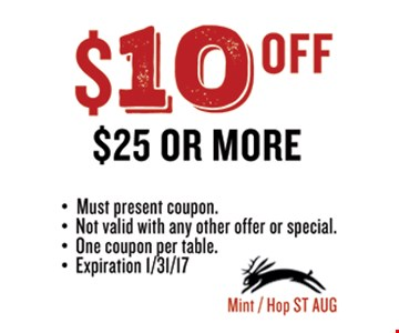 $10 off $25 or more. Must present coupon. Not valid with any other offer or special.One coupon per table.Expires 01-31-17.