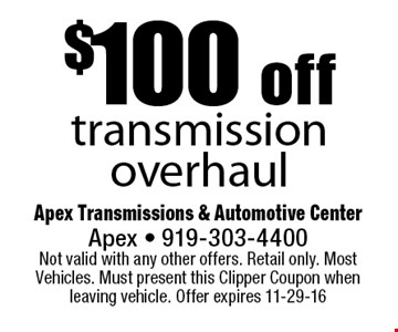 $100 offtransmission overhaul. Apex Transmissions & Automotive CenterApex - 919-303-4400 Not valid with any other offers. Retail only. Most Vehicles. Must present this Clipper Coupon when leaving vehicle. Offer expires 11-29-16