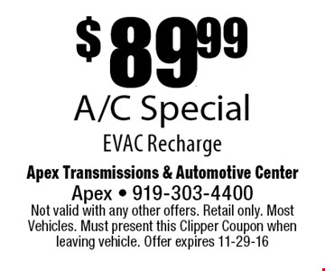 $89.99A/C SpecialEVAC Recharge. Apex Transmissions & Automotive CenterApex - 919-303-4400 Not valid with any other offers. Retail only. Most Vehicles. Must present this Clipper Coupon when leaving vehicle. Offer expires 11-29-16