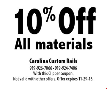 10% OffAll materials. Carolina Custom Rails919-926-7066 - 919-924-7406With this Clipper coupon. Not valid with other offers. Offer expires 11-29-16.