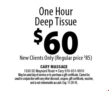 One Hour Deep Tissue $60New Clients Only (Regular price $85). Cary Massage 1330 SE Maynard Road - Cary 919-651-9910 May be used day of service or to purchase a gift certificate. Cannot be used in conjunction with any other discount, coupon, gift certificate, voucher, and is not redeemable as cash. Exp. 11-29-16.