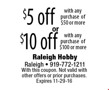 $10 off$5 offwith any purchaseof $100 or morewith any purchaseof $50 or more . With this coupon. Not valid with other offers or prior purchases. Expires 11-29-16