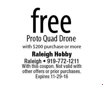 free Proto Quad Drone with $200 purchase or more. With this coupon. Not valid with other offers or prior purchases. Expires 11-29-16