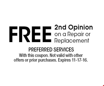 FREE 2nd Opinion on a Repair or Replacement. With this coupon. Not valid with other offers or prior purchases. Expires 11-17-16.