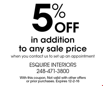 5% Off in addition to any sale price when you contact us to set up an appointment. With this coupon. Not valid with other offers or prior purchases. Expires 12-2-16
