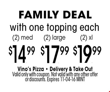 (2) med $14.99 (2) large $17.99 (2) xl $19.99. with one topping each. Vino's Pizza - Delivery & Take Out Valid only with coupon. Not valid with any other offer or discounts. Expires 11-04-16 MINT