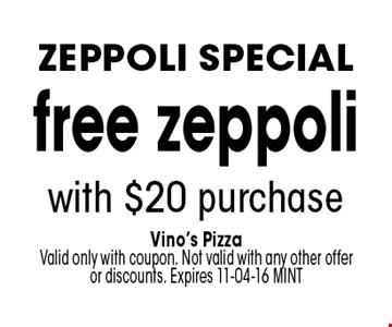 free zeppoli with $20 purchase. Vino's Pizza Valid only with coupon. Not valid with any other offer or discounts. Expires 11-04-16 MINT