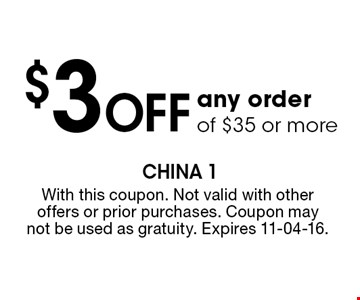 $3 Off any order of $35 or more. With this coupon. Not valid with other offers or prior purchases. Coupon may not be used as gratuity. Expires 11-04-16.