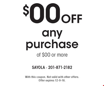 $00off any purchase of $00 or more. With this coupon. Not valid with other offers.Offer expires 12-9-16.