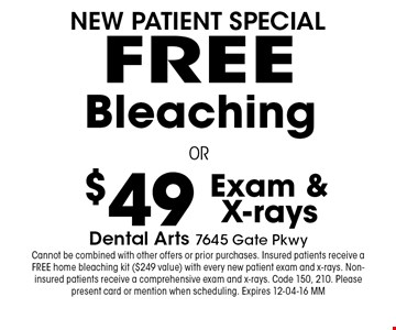 FREE Bleaching. Dental Arts 7645 Gate PkwyCannot be combined with other offers or prior purchases. Insured patients receive a FREE home bleaching kit ($249 value) with every new patient exam and x-rays. Non-insured patients receive a comprehensive exam and x-rays. Code 150, 210. Please present card or mention when scheduling. Expires 12-04-16 MM