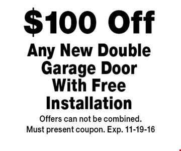 $100 Off Any New Double Garage Door With Free Installation. Offers can not be combined.Must present coupon. Exp. 11-19-16