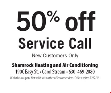 50% off Service Call. New Customers Only. With this coupon. Not valid with other offers or services. Offer expires 12/2/16.